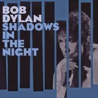 Bob Dylan: Shadows In The Night – Γράφει η Κατερίνα Καράτζια